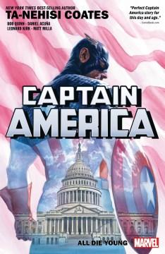 Captain America. Vol. 4, All die young / Ta-Nehisi Coates, writer ; Bob Quinn (#20-23), Daniel Acuña (#24), Leonard Kirk (#25), artists ; Matt Milla (#20-23 #25), color artist ; VC