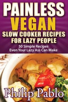 Recetas veganas sin dolor de olla de cocción lenta para gente perezosa, portada del libro