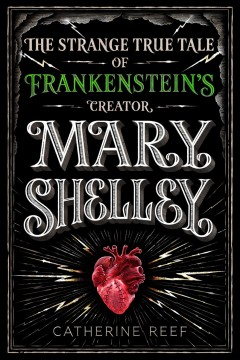 The Strange True Tale of Frankenstein's Creator Mary Shelley by Catherine Reef