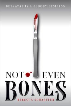 Not Even Bones by Rebecca Shaeffer