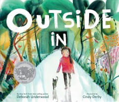 Outside in by by Deborah Underwood ; illustrated by Cindy Derby.
