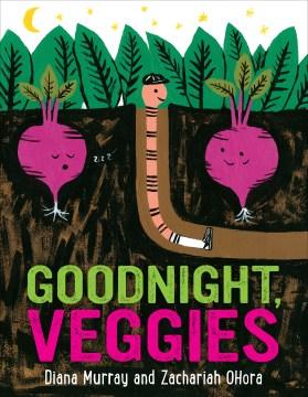 Goodnight, veggies / Diana Murray and Zachariah OHora