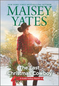 The last Christmas cowboy / Maisey Yates.
