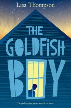 The goldfish boy / Lisa Thompson.