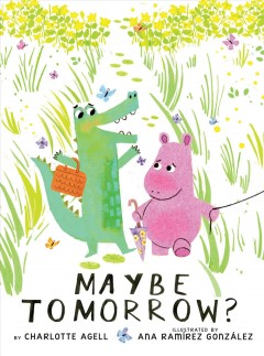 Maybe tomorrow? / by Charlotte Agell ; illustrated by Ana Ramírez González .