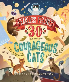 Fearless Felines: 30 True Tales of Courageous Cats by Kimberlie Hamilton