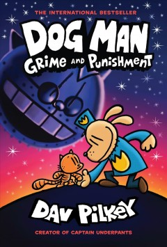 Dog Man. Grime and punishment / written and illustrated by Dav Pilkey ; with color by Jose Garibaldi.