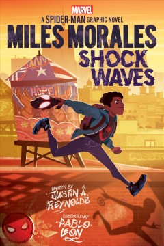 Miles Morales. Shock waves : a Spider-Man graphic novel / written by Justin A. Reynolds ; illustrated by Pablo Leon ; layouts by Geoffo ; letters by VC