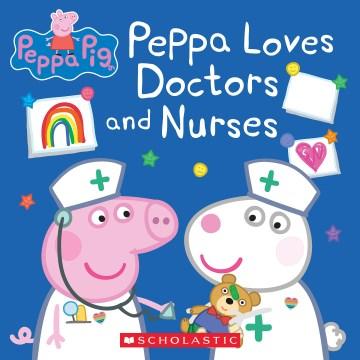 Peppa Loves Doctors and Nurses