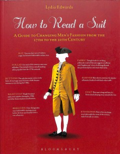 How to Read a Suit: A Guide to Changing Men's Fashion from the 17th to the 20th Century, by Lydia Edwards