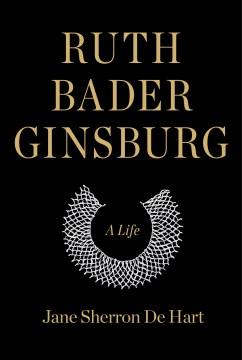 Ruth Bader Ginsburg: a life – Jane Sherron De Hart