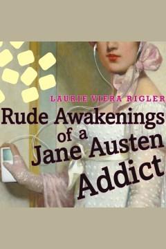 Rude Awakenings of a Jane Austen Addict : A Novel