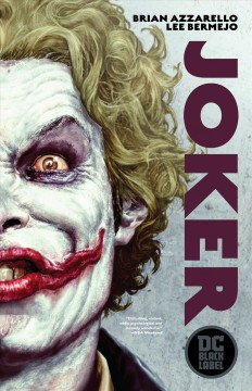 Joker by Brian Azzarello, writer ; Lee Bermejo, penciller ; Mick Gray, Lee Bermejo, inkers ; Patricia Mulvihill, colorist ; Robert Clark, letterer.