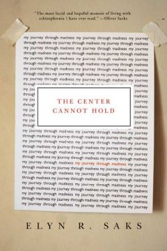 The Center Cannot Hold (Elyn Saks--Schizophrenia), book cover