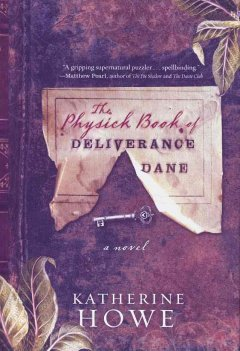 The Physick Book of Deliverance Dance by Katherine Howe