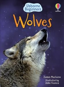 Wolves by James Maclaine ; illustrated by John Francis and Kimberley Scott ; designed by Alice Reese.