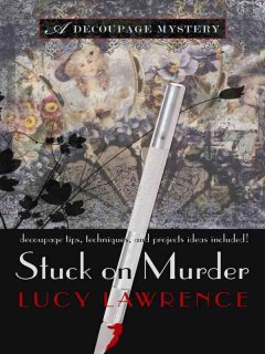 Stuck on murder / Lucy Lawrence.