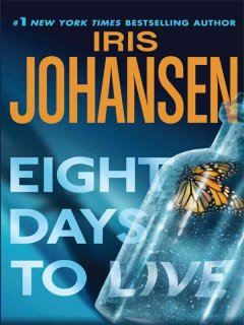 Eight days to live / by Iris Johansen.