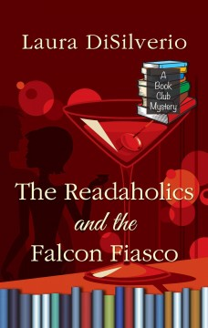 The readaholics and the falcon fiasco a book club mystery / by Laura DiSilverio
