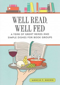 Well read, well fed : a year of great reads and simple dishes for book clubs / Marcia F. Brown.