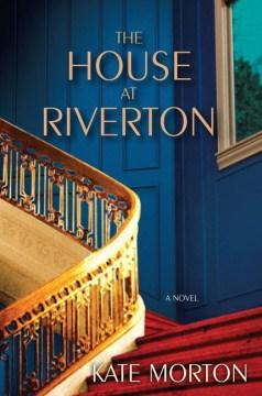 The house at Riverton : a novel / Kate Morton.