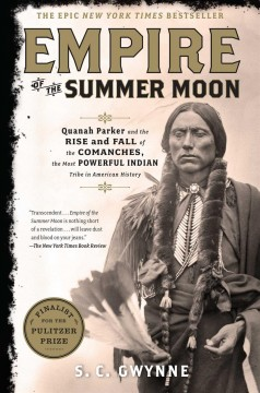 Empire of the summer moon : Quanah Parker and the rise and fall of the Comanches, the most powerful Indian tribe in American history / S.C. Gwynne.