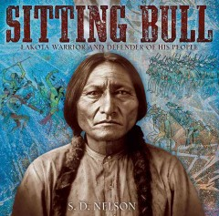 Sitting Bull: Lakota Warrior and Defender of his People by S.D. Nelson