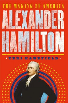 Alexander Hamilton: the making of America / Teri Kanefield