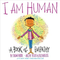 I am human : a book of empathy / by Susan Verde ; art by Peter H. Reynolds.