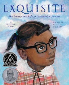Exquisite : the poetry and life of Gwendolyn Brooks / by Suzanne Slade ; illustrated by Cozbi A. Cabrera.