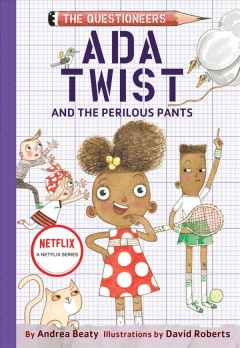 Ada Twist and the perilous pants / by Andrea Beaty ; illustrated by David Roberts.