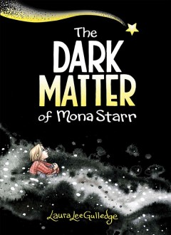 The dark matter of Mona Starr by Laura Lee Gulledge.