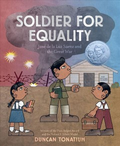 Soldier for Equality : José de la Luz Saénz and the Great War / Duncan Tonatiuh