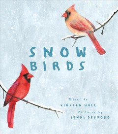 Snow birds by words by Kirsten Hall ; pictures by Jenni Desmond.