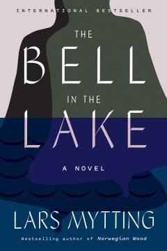The Bell in the Lake  Lars Mytting ; translated from the Norwegian by Deborah Dawkin.