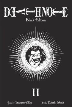 Death note : black edition. II, vol. 3 & 4 / story by Tsugumi Ohba ; art by Takeshi Obata.