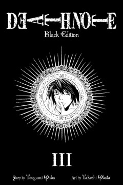 Death note : black edition. III, vol. 5 & 6 / story by Tsugumi Ohba ; art by Takeshi Obata ; [translation & adaptation, Alexis Kirsch ; touch-up art & lettering, Gia Cam Luc].
