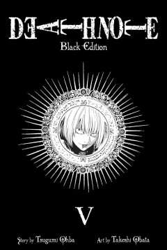 Death note : black edition. V, vol. 9 & 10 / story by Tsugumi Ohba ; art by Takeshi Obata.