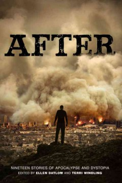 After: nineteen stories of apocalypse and dystopia edited by Ellen Datlow and Terri Windling