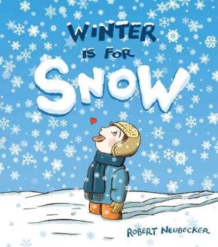 Winter is for Snow by Robert Neubecker