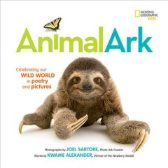 Animal Ark: Celebrating our Wild World in Poetry and Pictures by Kwame Alexander