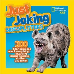 Just joking sidesplitters : 300 hilarious jokes abouth everything, including tongue twisters, riddles, and more! / Rosie Goswell Pattison.