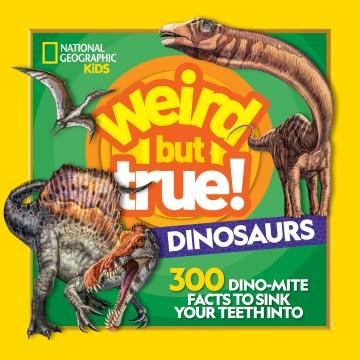 Weird but True: Dinosaurs by Nat Geo