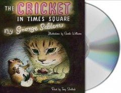 The cricket in Times Square by by George Selden.