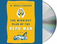 The midnight plan of the repo man [sound recording] by W. Bruce Cameron.