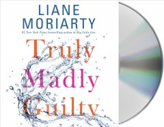 Truly madly guilty / Liane Moriarty.