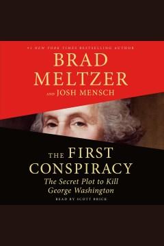 """First Conspiracy:the secret plot to kill George Washington"" -Brad Meltzer"