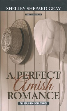 A perfect Amish romance / by Shelley Shephard Gray.