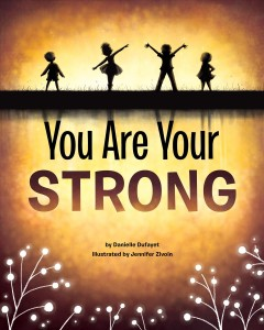 You are your strong / by Danielle Dufayet ; illustrated by Jennifer Zivoin.