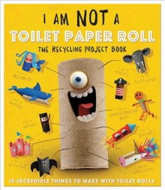 I am not a toilet paper roll by [written, designed, illustrated and packaged by: Dynamo Limited].